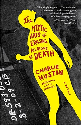 The Mystic Arts of Erasing All Signs of Death - Huston, Charlie