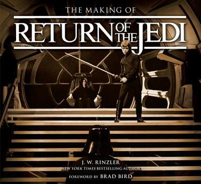 The Making of Star Wars: Return of the Jedi - Rinzler, J W, and Bird, Brad (Foreword by)