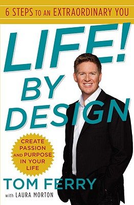 Life! by Design: 6 Steps to an Extraordinary You - Ferry, Tom, and Morton, Laura