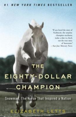 The Eighty-Dollar Champion: Snowman, the Horse That Inspired a Nation - Letts, Elizabeth