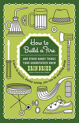 How to Build a Fire: And Other Handy Things Your Grandfather Knew - Bried, Erin