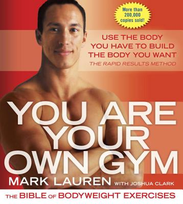 You Are Your Own Gym: The Bible of Bodyweight Exercises - Lauren, Mark, and Clark, Joshua