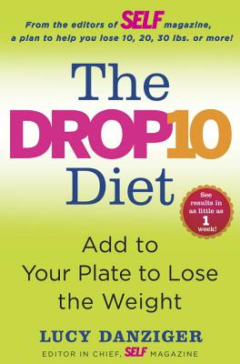 The Drop 10 Diet: Add to Your Plate to Lose the Weight - Danziger, Lucy