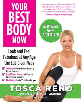 Your Best Body Now: Look and Feel Fabulous at Any Age the Eat-Clean Way - Reno, Tosca