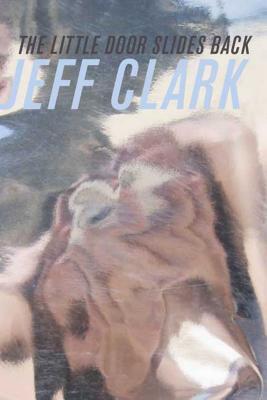 The Little Door Slides Back - Clark, Jeff