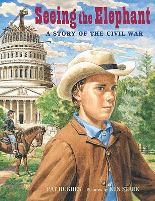 Seeing the Elephant: A Story of the Civil War - Hughes, Pat