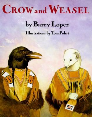 Crow and Weasel - Lopez, Barry Holstun, and Pohrt, Tom (Photographer)