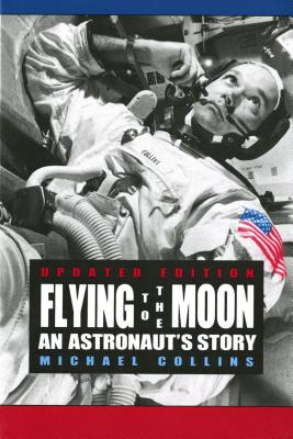 Flying to the Moon: An Astronaut's Story - Collins, Michael