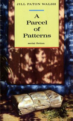 A Parcel of Patterns - Walsh, Jill Paton, and Walsh