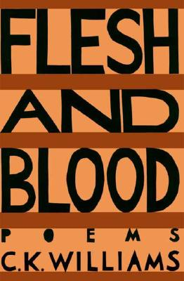 Flesh & Blood: Poems - Williams, C K