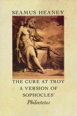 The Cure at Troy: A Version of Sophocles' Philoctetes - Heaney, Seamus
