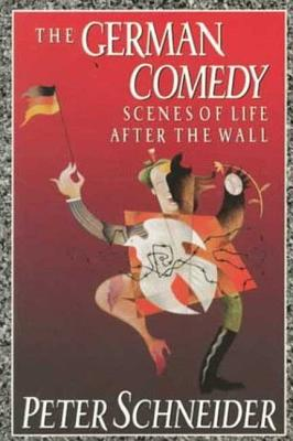 The German Comedy - Schneider, Peter, and Hafrey, Leigh (Translated by), and Boehm, Philip (Translated by)