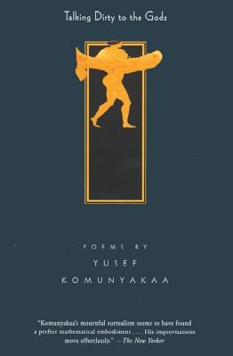 Talking Dirty to the Gods: Poems - Komunyakaa, Yusef