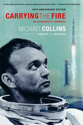 Carrying the Fire: An Astronaut's Journeys - Collins, Michael, and Lindbergh, Charles A (Foreword by)