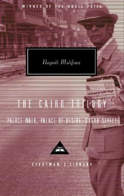 The Cairo Trilogy: Palace Walk, Palace of Desire, Sugar Street - Mahfouz, Naguib, and Said, Edward W, Professor (Introduction by), and Hutchins, William M (Translated by)