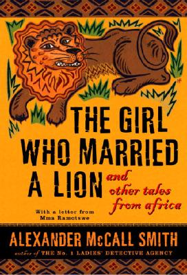 The Girl Who Married a Lion: And Other Tales from Africa - McCall Smith, Alexander