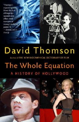 The Whole Equation: A History of Hollywood - Thomson, David