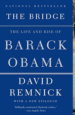 The Bridge: The Life and Rise of Barack Obama - Remnick, David