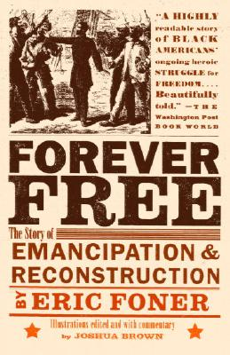 Forever Free: The Story of Emancipation and Reconstruction - Foner, Eric