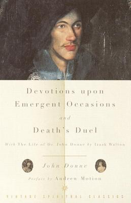 Devotions Upon Emergent Occasions and Death's Duel: With the Life of Dr. John Donne by Izaak Walton - Donne, John, and Walton, Izaak, and Motion, Andrew (Preface by)