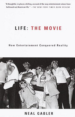 Life the Movie: How Entertainment Conquered Reality - Gabler, Neal