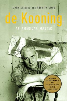 de Kooning: An American Master - Swan, Annalyn, and Stevens, Mark