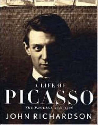 A Life of Picasso: The Prodigy, 1881-1906 - Richardson, John, and McCully, Marilyn