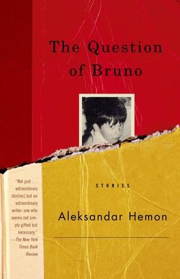 The Question of Bruno: Stories - Hemon, Aleksandar