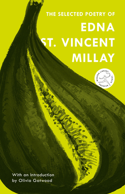 The Selected Poetry of Edna St. Vincent Millay - Millay, Edna St Vincent, and Milford, Nancy (Introduction by)