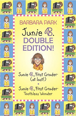 A Junie B. Jones Double Edition: 1st Grader at Last/1st Grader Toothless Wonder - Park, Barbara, and Brunkus, Denise (Illustrator)