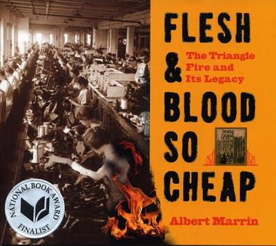 Flesh & Blood So Cheap: The Triangle Fire and Its Legacy - Marrin, Albert