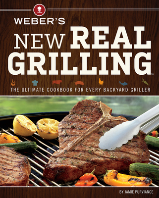 Weber's New Real Grilling - Purviance, Jamie, and Turner, Tim (Photographer)