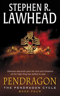Pendragon: Book Four of the Pendragon Cycle - Lawhead, Stephen R, and Lawhead, Steve
