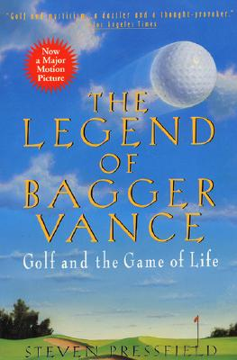 The Legend of Bagger Vance: A Novel of Golf and the Game of Life - Pressfield, Steven