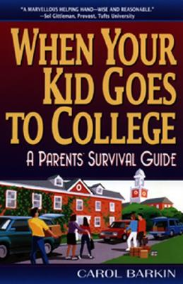 When Your Kid Goes to College:: A Parents' Survival Guide - Barkin, Carol
