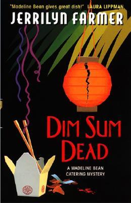 Dim Sum Dead: A Madeline Bean Culinary Mystery - Farmer, Jerrilyn