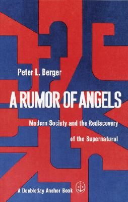 A Rumor of Angels: Modern Society and the Rediscovery of the Supernatural - Berger, Peter L