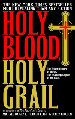 Holy Blood, Holy Grail - Baigent, Michael, and Leigh, Richard, and Lincoln, Henry