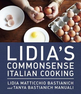 Lidia's Commonsense Italian Cooking: 150 Delicious and Simple Recipes Anyone Can Master - Bastianich, Lidia Matticchio, and Manuali, Tanya Bastianich, and Bastianich Manuali, Tanya