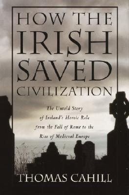 How the Irish Saved Civilization - Cahill, Thomas