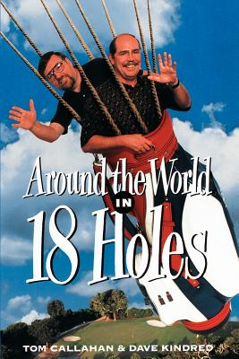 Around the World in Eighteen Holes - Kindred, David, and Callahan, Tom