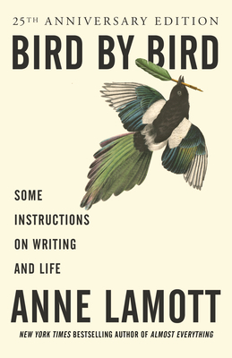 Bird by Bird: Some Instructions on Writing and Life - Lamott, Anne