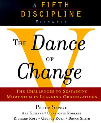 The Dance of Change: The Challenges to Sustaining Momentum in a Learning Organization - Senge, Peter M, and Roth, George, and Ross, Richard B, PhD