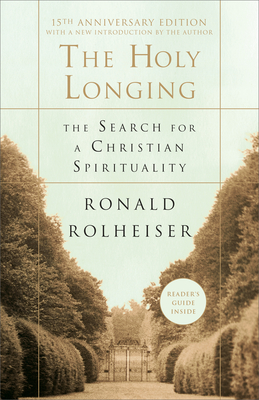 The Holy Longing: The Search for a Christian Spirituality - Rolheiser, Ronald