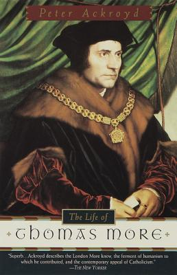 The Life of Thomas More - Ackroyd, Peter
