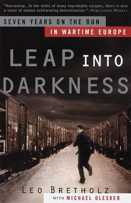 Leap Into Darkness: Seven Years on the Run in Wartime Europe - Bretholz, Leo, and Olesker, Michael, Mr.