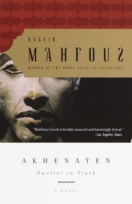 Akhenaten: Dweller in Truth - Mahfouz, Naguib, and Abu-Hassabo, Tagreid (Translated by), and Mahfuz, Najib