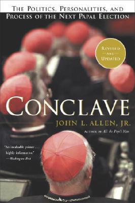 Conclave: The Politics, Personalities and Process of the Next Papal Election - Allen, John L