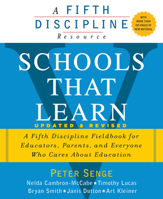 Schools That Learn (Updated and Revised): A Fifth Discipline Fieldbook for Educators, Parents, and Everyone Who Cares about Education - Senge, Peter M, and Cambron-McCabe, Nelda, Dr., and Lucas, Timothy
