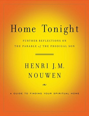 Home Tonight: Further Reflections on the Parable of the Prodigal Son - Nouwen, Henri J M